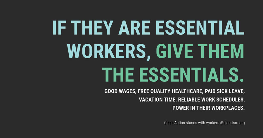 If they are essential workers, give them the essentials. Good wages, free quality healthcare, paid sick leave, vacation time, reliable work schedules, power in their workplaces.